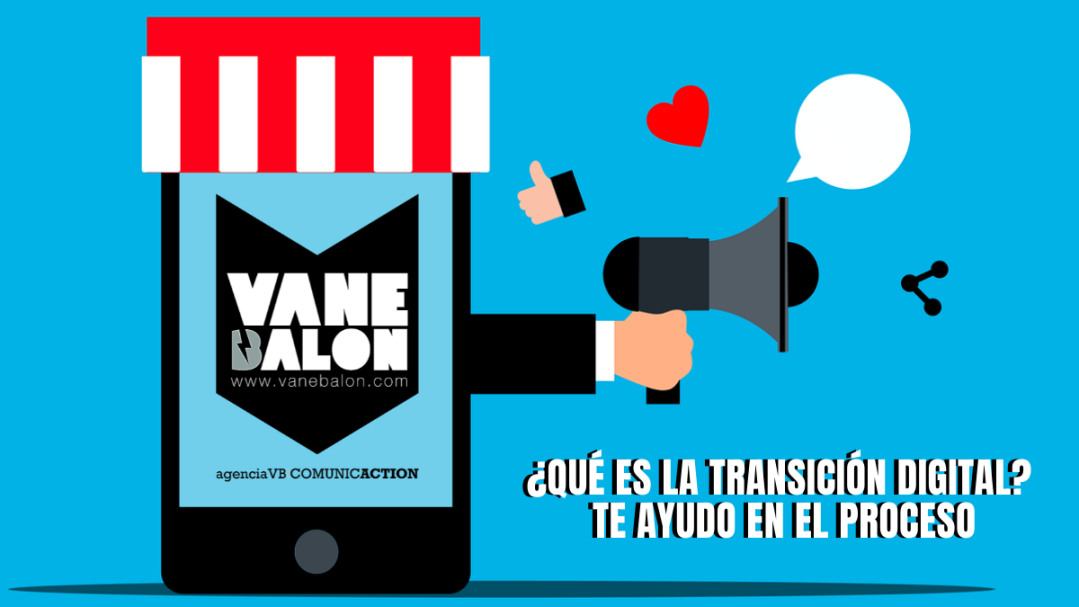 Transicion Digital - Agencia VB comunicaction - Vane Balón - Bloguera - Servicio de redaccion - comunicacion digital